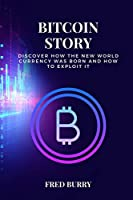 Bitcoin Story: discover how the new world currency was born and how to exploit it