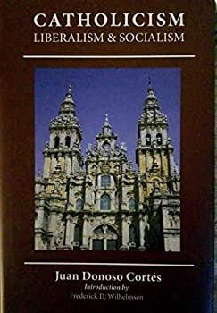 Hardcover Essay on Catholicism, Liberalism, and Socialism: Considered in Their Fundamental Principles Book