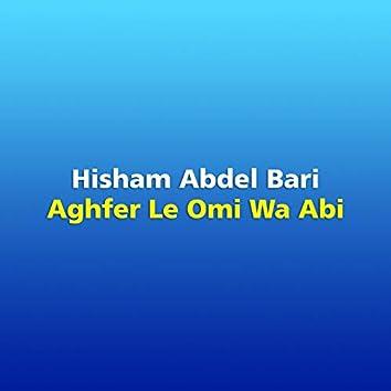 Aghfer Le Omi Wa Abi
