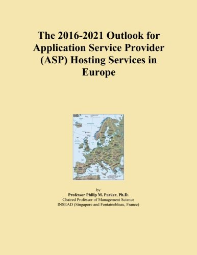 The 2016-2021 Outlook for Application Service Provider (ASP) Hosting Services in Europe