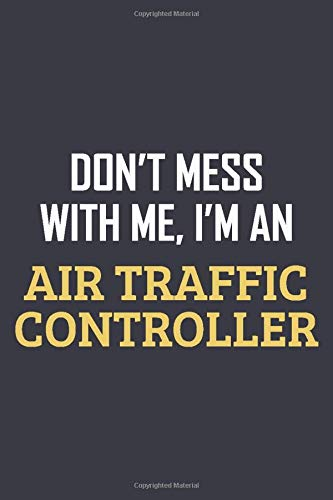 Don't Mess With me, I'm an Air Traffic Controller: Blank Lined Journal Notebook/Journal Air Traffic
