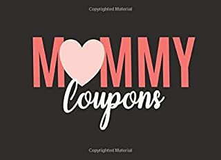 Mommy Coupons: 40 Blank Coupons to Personalize and Show Appreciation for an Amazing Mother - Great for Birthdays Anniversaries and Mother's Day