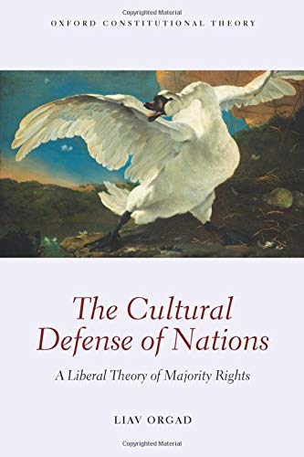 The Cultural Defense of Nations: A Liberal Theory of Majority Rights (Oxford Constitutional Theory)