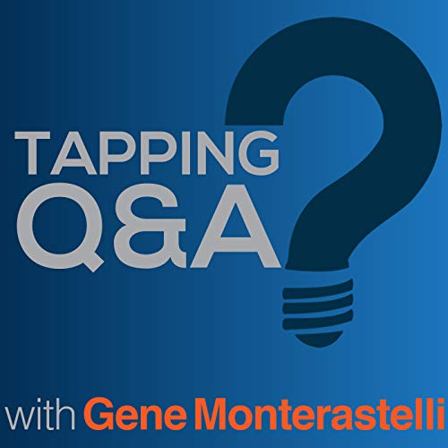 Tapping Q & A - Getting the most out of tapping and EFT Podcast By Gene Monterastelli cover art