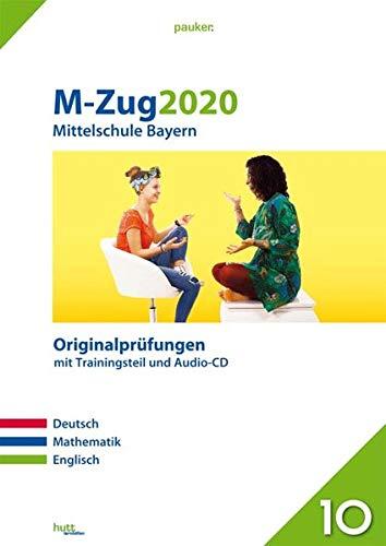 M-Zug 2020 - Mittelschule Bayern: Originalprüfungen mit Trainingsteil für die Fächer Deutsch, Mathematik und Englisch sowie Audio-CD für Englisch (pauker.)