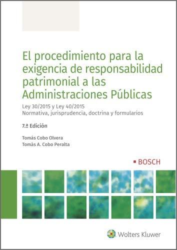 El procedimiento para la exigencia de responsabilidad patrimonial a las Administraciones Públicas (7.ª Edición): Ley 30/2015 y Ley 40/2015 Normativa, jurisprudencia, doctrina y formularios