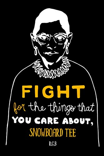 Fight for the Things That You Care About Snowboard tee RBG: Notebook Lined Pages, 6.9 inches,120 Pages, White Paper Journal , notepad RBG Lover