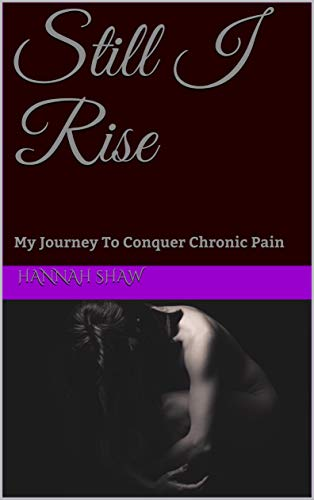 Still I Rise: My Journey To Conquer Chronic Pain (English Edition)