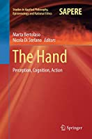 The Hand: Perception, Cognition, Action (Studies in Applied Philosophy, Epistemology and Rational Ethics)