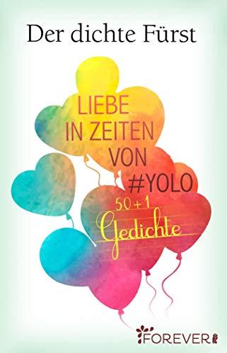 Liebe in Zeiten von #Yolo: 50 + 1 Gedichte