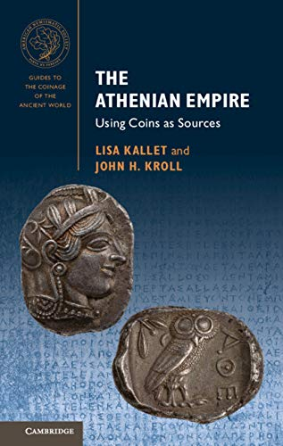 The Athenian Empire: Using Coins as Sources (Guides to the Coinage of the Ancient World)