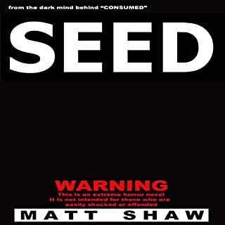 SEED     A Novel of Horror and Suspense              By:                                                                                                                                 Matt Shaw                               Narrated by:                                                                                                                                 Wayne Farrell                      Length: 3 hrs and 18 mins     11 ratings     Overall 3.9