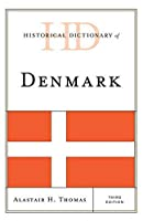 Historical Dictionary of Denmark (Historical Dictionaries of Europe)