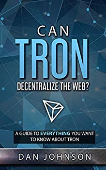 Can TRON Decentralize the Web?  A Guide to Everything You Want to Know About TRON