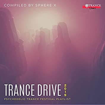 Trance Drive - 2019 Psychedelic Trance Festival Playlist (Compiled By Sphere X)