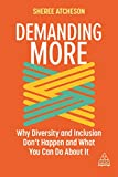 Demanding More: Why Diversity and Inclusion Don't Happen and What You Can Do About It