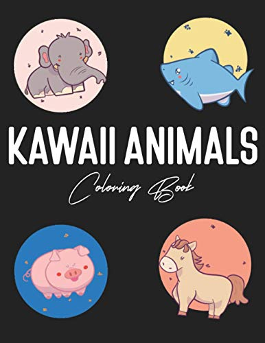 Kawaii Animals Coloring Book: Anime Gift for Girls Ages 2-4 4-8 6-8 8-12, Cute Stuff, Easy Crayola Art Craft, Adult, Teen, Kid, Toddler, Giant Color ... Kindergarten Education Activity B
