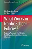 What Works in Nordic School Policies?: Mapping Approaches to Evidence, Social Technologies and Transnational Influences (Educational Governance Research, 15)