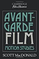Avant-Garde Film: Motion Studies (Cambridge Film Classics) by Scott MacDonald(1993-02-26)