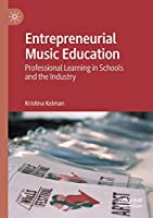 Entrepreneurial Music Education: Professional Learning in Schools and the Industry
