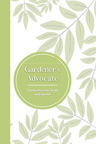 Gardener's Advocate - Complete Garden Success Guide, Journal and Planner enriched by Plant Log, Garden tasks tracking, Composting for Beginners with ... Seed Starting, Garden Bed Layout Planner