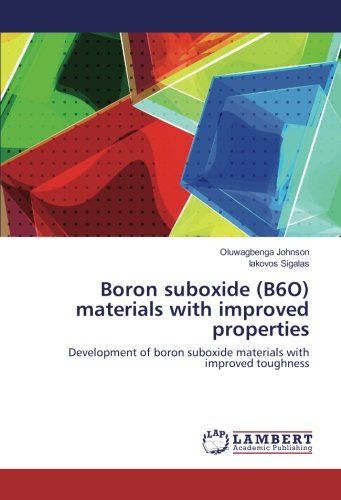 Boron suboxide (B6O) materials with improved properties: Development of boron suboxide materials with improved toughness