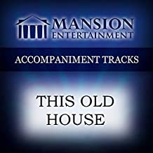 This Old House [Accompaniment/Performance Track]