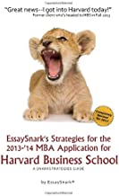 EssaySnark's Strategies for the 2013-'14 MBA Application for Harvard Business School: A SnarkStrategies Guide (EssaySnark's Strategies for Getting into Business School) (Volume 5)