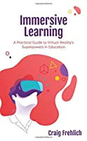 Immersive Learning: A Practical Guide to Virtual Reality's Superpowers in Education