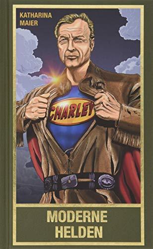 Moderne Helden: Welten retten mit Old Shatterhand, Superman, Gandalf, Mr. Spock und Sherlock Holmes (Karl May Sonderband)