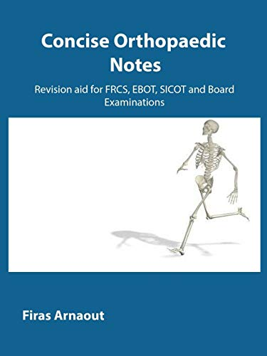 Concise Orthopaedic Notes: Revision aid for FRCS , EBOT , SICOT and Board Examinations - Original PDF