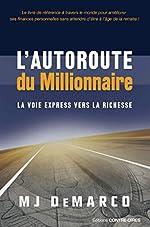 L'autoroute du millionnaire - La voie express vers la richesse de MJ Demarco