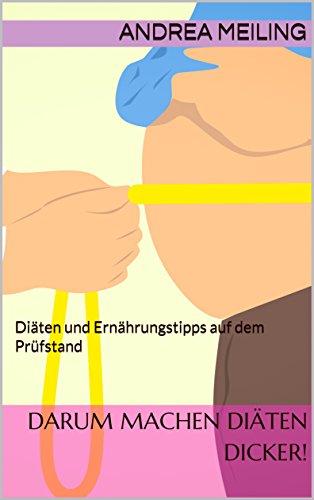 Darum machen Diäten dicker!: Diäten und Ernährungstipps auf dem Prüfstand (Die besten Tipps zur Gesundheit 2) (German Edition)