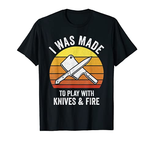 Fui hecho para jugar con cuchillos y fuego divertido chef culinario Camiseta