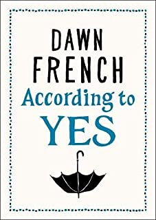According to Yes by Dawn French (2015-10-22)