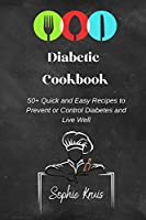 Diabetic Cookbook: 50+ Quick and Easy Recipes to Prevent or Control Diabetes and Live Well