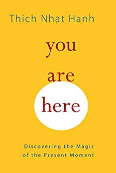 You Are Here: Discovering the Magic of the Present Moment by [Thich Nhat Hanh, Melvin McLeod, Sherab Chodzin Kohn]