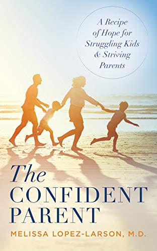 The Confident Parent: A Recipe of Hope for Struggling Kids & Striving Parents (English Edition)