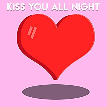 Kiss You All Night