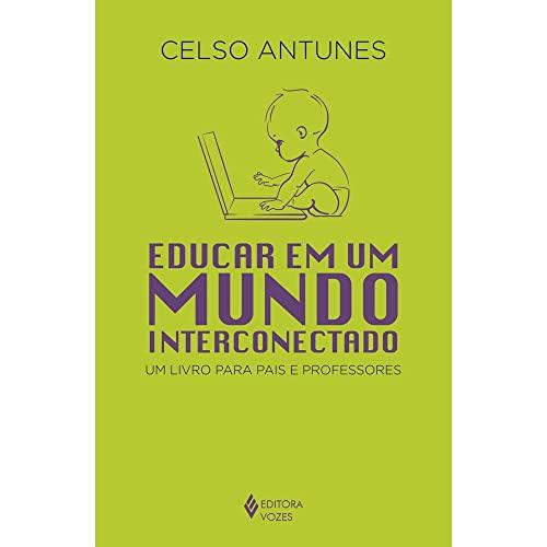 Educar em um mundo interconectado: Um livro para pais e professores