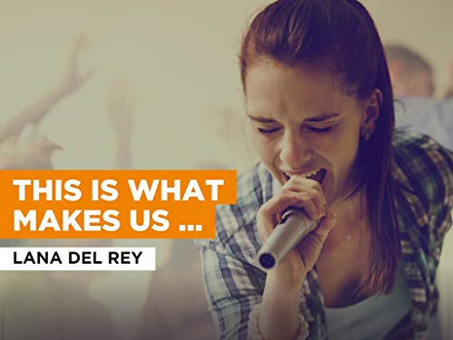 This Is What Makes Us Girls al estilo de Lana Del Rey