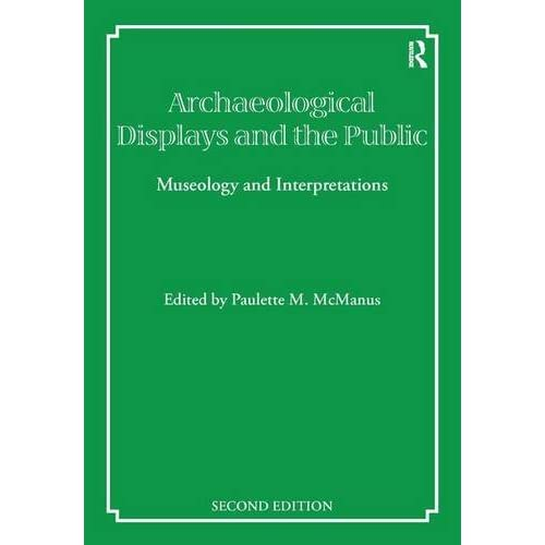 Archaeological Displays and the Public: Museology and Interpretation, Second Edition: 0