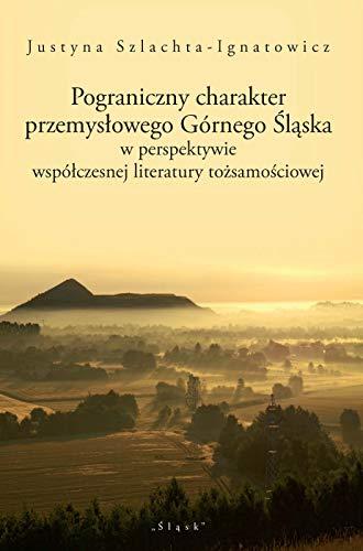 Pograniczny charakter przemysłowego Górnego Śląska: w perspektywie współczesnej literatury tożsamościowej