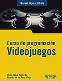 Curso de programación. Videojuegos (MANUALES IMPRESCINDIBLES)