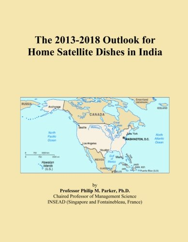The 2013-2018 Outlook for Home Satellite Dishes in India