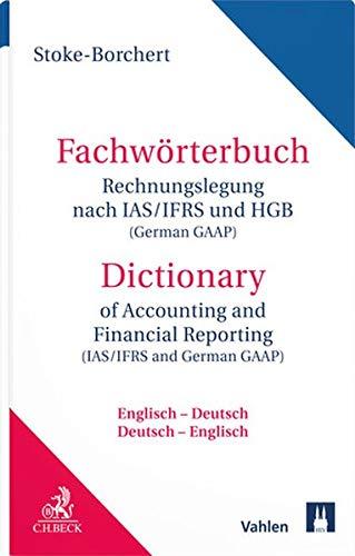 Fachwörterbuch Rechnungslegung nach IAS/IFRS und HGB = Dictionary of Accounting and Financial Reporting (IAS/IFRS and German GAAP): Deutsch-Englisch