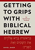 Getting to Grips with Biblical Hebrew: An Introductory Textbook