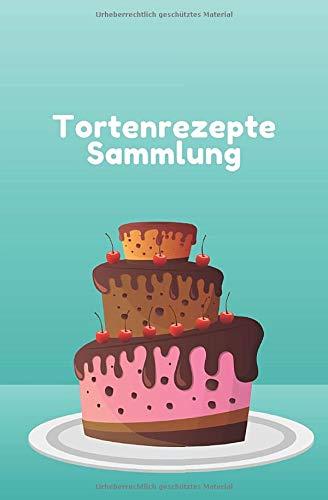 Torten Rezepte Sammlung: Notizbuch für die besten Tortenrezepte - 120 Seiten mit Punktraster für deine liebsten Rezepte mit Mengen- und Zeitangaben - ... zum selberschreiben für deine Torten-Hits