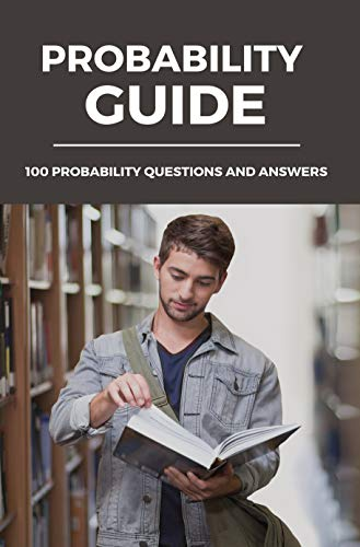 Probability Guide: 100 Probability Questions And Answers: Probability Formula (English Edition)