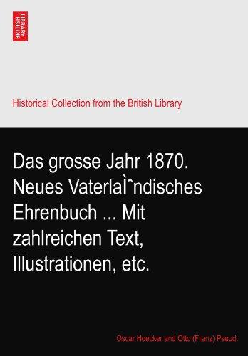 Das grosse Jahr 1870. Neues Vaterländisches Ehrenbuch ... Mit zahlreichen Text, Illustrationen, etc.